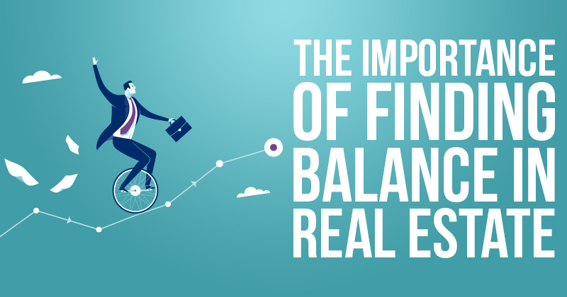 The Importance of Finding Balance in Real Estate